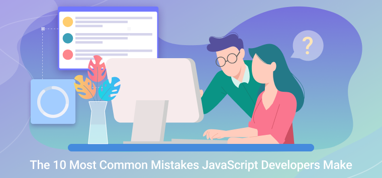 The 10 Most Common Mistakes JavaScript Developers Make